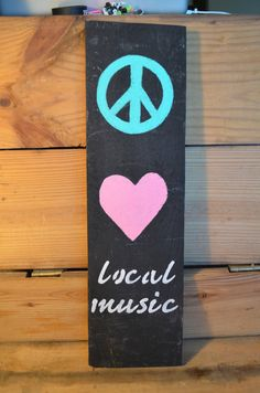 Peace, Love Local Music Wooden Sign