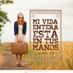 I put my life in your hands. Psalms 31:15. Versiculos: Mi vida entera está en tus manos