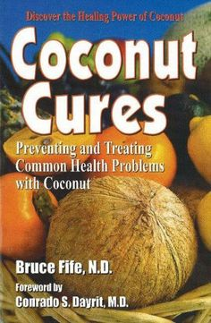 Coconut Cures: Preventing and Treating Common Health Problems with Coconut/Bruce Fife