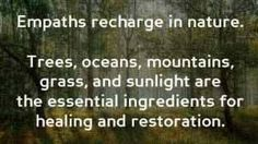 It can be exhausting to live in this world as an INFJ Empath. Time alone and in nature helps rid of the abundance of energy we accumulate from other people.
