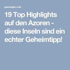 19 Top Highlights auf den Azoren - diese Inseln sind ein echter Geheimtipp!