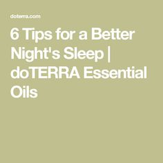6 Tips for a Better Night's Sleep | doTERRA Essential Oils