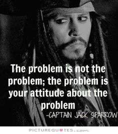 The problem is not the problem, the problem is your attitude about the problem. Picture Quotes.