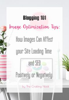 Image Optimization Tips: How Images Can Affect your Site Loading Time and SEO Positively or Negatively #Imageoptimization #SeoOptimization #ImageOptimizationTips