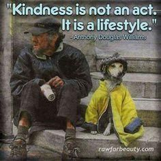 """Love this. I wish more people would find the compassion this man has for his dog. Reach out and give a hand up to people less fortunate than yourself. You have no idea, how much a """"act of kindness"""" can mean to another, who has so little. Now Quotes, Great Quotes, Life Quotes, Inspirational Quotes, Motivational, Human Kindness, Kindness Matters, Kindness Quotes, Amor Animal"""