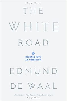 The White Road: Journey into an Obsession: Edmund de Waal: 9780374289263: Amazon.com: Books