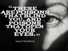 """There are poisons that blind you, and poisons that open your eyes."""