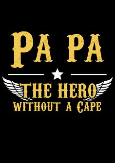Papa, you are my hero ! Grab yours t-shirt version at: http://teespring.com/papa-my-hero-without-front Tags: dad, father, hero