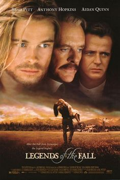 Legends of the Fall (1994) Directed by Edward Zwick. With Brad Pitt, Anthony Hopkins, Aidan Quinn, Julia Ormond.