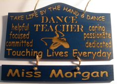 Personalized Wooden Dance Ballet Teacher  Wall Hanging. $16.00, via Etsy.   great bunch of signs...and this can be changed up for different dances!