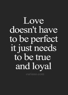 Wedding Quotes: love doesn't have to be perfect, find more Love Quotes on LoveIMGs. LoveIMGs is a free Images Pinboard for people to share love images. Quotes Loyalty, Wisdom Quotes, True Quotes, Words Quotes, Sayings, Qoutes, Quotable Quotes, Quotes For Him, Great Quotes