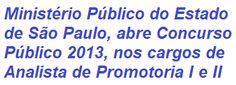 O Ministério Público do Estado de São Paulo divulga Editais para Concurso Público que visa à contratação de 131 profissionais, nos cargos de Analista de Promotoria I e II, destinados aos Órgãos e Unidades Administrativas da Capital, Grande São Paulo, Áreas Regionais do Litoral e Interior. Os salários podem chegar a R$ 7.660,74.   Para mais informações, acesse:  http://apostilaseconcursosatuais.blogspot.com.br/2013/09/concurso-publico-ministerio-publico-do.html