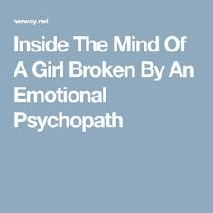 Inside The Mind Of A Girl Broken By An Emotional Psychopath