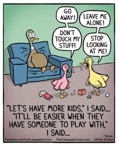 More kids. ;)