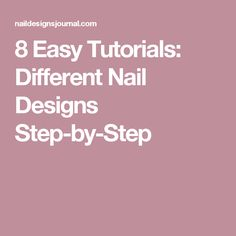 8 Easy Tutorials: Different Nail Designs Step-by-Step