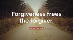 """Lance Morrow Quote: """"Forgiveness frees the forgiver."""""""