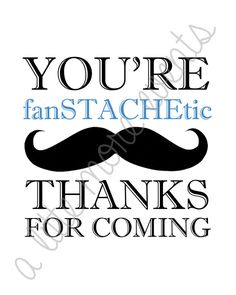 "Little Man/Mustache Party - ""You're fanSTACHEtic, Thanks for coming!"" sign"