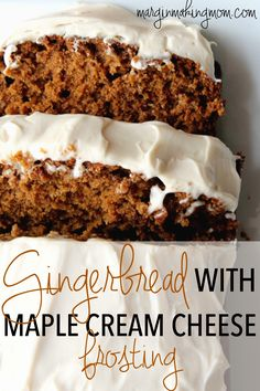 Gingerbread topped with Maple Cream Cheese Frosting.