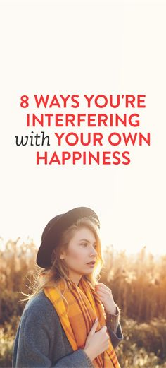 8 Ways You're Interfering With Your Own Happiness
