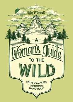 A Woman's Guide to the Wild: Your Complete Outdoor HandbookA Woman's Guide to the Wild Book