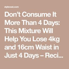 Don't Consume It More Than 4 Days: This Mixture Will Help You Lose and Waist in Just 4 Days – Recipe - Healthy Natural Living Trying To Lose Weight, Loose Weight, How To Lose Weight Fast, Lose Fat, Losing Weight, Body Weight, Reduce Weight, Healthy Tips, How To Stay Healthy
