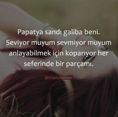 Papatya sandı galiba beni Real Love, Meaningful Words, Cool Words, Quotations, Poems, Writer, Feelings, Sayings, Quotes