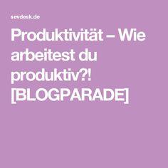 Produktivität – Wie arbeitest du produktiv?! [BLOGPARADE]