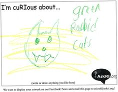 "Here's a quirky question about ""green rabid cats."" If you're interested in learning more about cats or rabies, there are a lot of great articles available through EBSCO's Searchasaurus and Kids Search, and World Book's Kids and Students databases; the latter even has some great information about veterinary medicine, so you can learn how vets help cats with rabies and lots of other animals, too! Check out AskRI.org !"