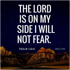 Bible Verses:The lord is on my side i will not fear.