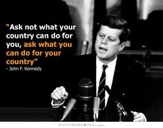 Ask not what your country can do for you, ask what you can do for your country. How the party has changed! ~ his writers got one right anyway! Quotes By Famous People, Famous Quotes, Great Quotes, Inspirational Quotes, Thing 1, John F Kennedy, Country Quotes, Leadership Quotes, Strong Quotes