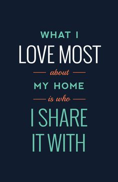 "11x17 Quote Typography Print ""What I love most about my home is who I share it with"""