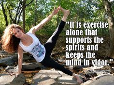 """It is exercise alone that supports the spirits and keeps the mind in vigor."" ~ Marcus Cicero"