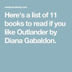 Here's a list of 11 books to read if you like Outlander by Diana Gabaldon.