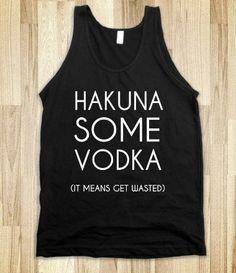 Hakuna Some Vodka. Hmmm...