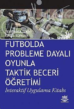 futbolda probleme dayali oyunla taktik beceri ogretimi - tevfik ata tekin - nobel yayin dagitim