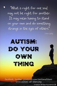 Autism: Do your own thing :)) #autism #aspergers #quotes - so true. #BrainSupplements www.BrainHealth.Rocks