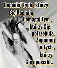 Zapomnij tych ktorzy cie opuscili..... Sign Printing, Love Is Sweet, Positive Quotes, Wisdom, Positivity, Thoughts, Humor, Motivation, Life
