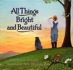 All Things Bright and Beautiful by Cecil Frances Alexander http://www.amazon.com/dp/0060266171/ref=cm_sw_r_pi_dp_B6Qkwb0HD13H6