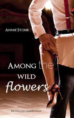 Among the wild flowers von Annie Stone - BAND 2 der She flies...-Reihe  Willkommen in der heißesten WG der Welt :-) Thea und die Bad Boys warten schon #Sheflieswithherownwings #AnnieStone #Liebesroman