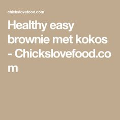 Healthy easy brownie met kokos - Chickslovefood.com