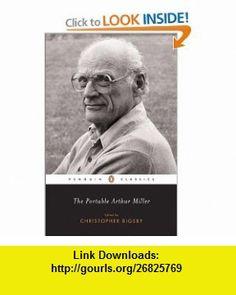The Portable Arthur Miller (Penguin Classics) (9780142437551) Arthur Miller, Harold Clurman, Christopher Bigsby , ISBN-10: 0142437557  , ISBN-13: 978-0142437551 ,  , tutorials , pdf , ebook , torrent , downloads , rapidshare , filesonic , hotfile , megaupload , fileserve