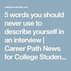 5 words you should never use to describe yourself in an interview | Career Path News for College Students | USA TODAY College