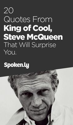 20 Quotes from King of Cool, Steve McQueen That Will Surprise You.