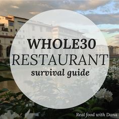 Whole30 Restaurant Survival Guide - Plus some great ideas for potluck and parties at home. Real Food with Dana