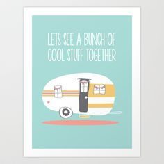 Lets See Really Cool Stuff Together Airstream Art  Art Print by Yellow Heart Art - $20.00