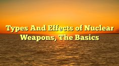 Types And Effects of Nuclear Weapons, The Basics - http://www.facebook.com/721755137842192/posts/1399814326702933