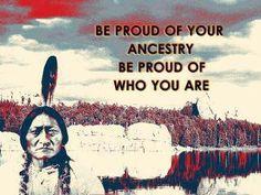 I am very proud of my Cherokee heritage!