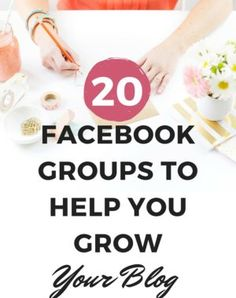 20 Facebook Groups to Help You Grow Your Blog