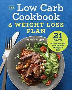 The Low Carb Cookbook & Weight Loss Plan: 21 Days to Cut Carbs and Burn Fat with a Ketogenic Diet Reviews