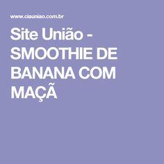 Site União - SMOOTHIE DE BANANA COM MAÇÃ